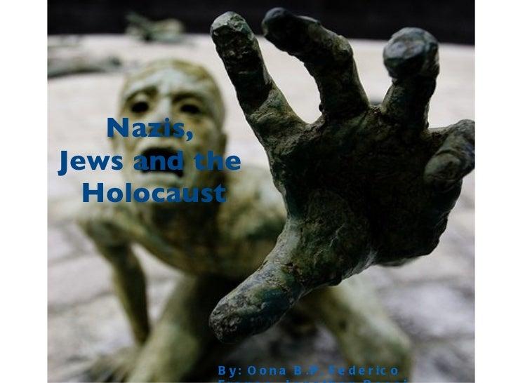 Nazis,Jews and the  Holocaust          B y : O o n a B . P , F e d e r ic o