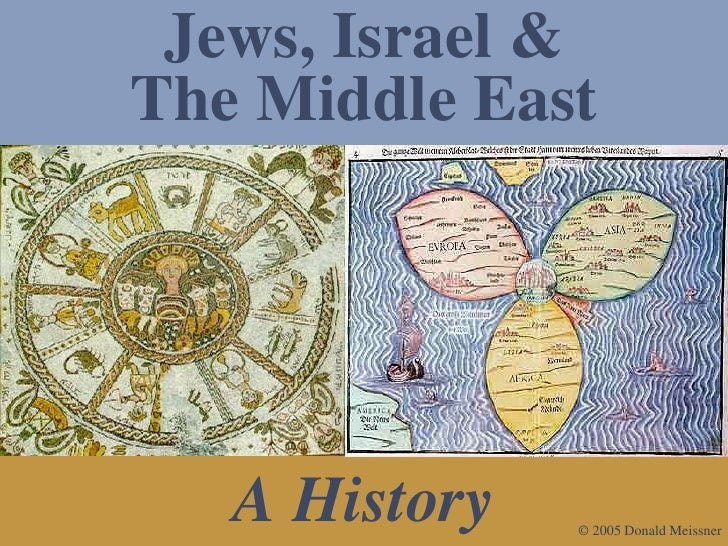 Jews, Israel & The Middle East        A History   © 2005 Donald Meissner