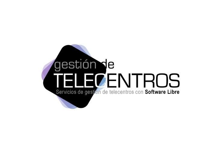 LA IDEAGESTIÓN INTEGRAL DE TELECENTROSEN SOFTWARE LIBRE- PENSADO PARA DINAMIZADORES- ON APLICACIONES WEB ORIENTADAS A CLO...
