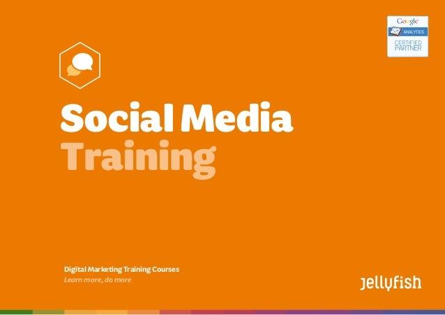 Social Media Training Courses Booktoday on08444883775 | training@jellyfish.co.uk | www.jellyfish.co.uk/training DigitalMar...