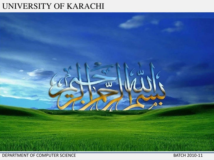 UNIVERSITY OF KARACHI<br />DEPARTMENT OF COMPUTER SCIENCE 	                  				BATCH 2010-11<br />