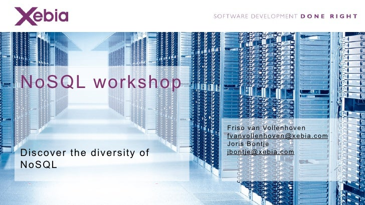 NoSQL workshop                            Friso van Vollenhoven                            fvanvollenhoven@xebia.com      ...