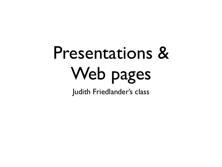Presentations &  Web pages  Judith Friedlander's class