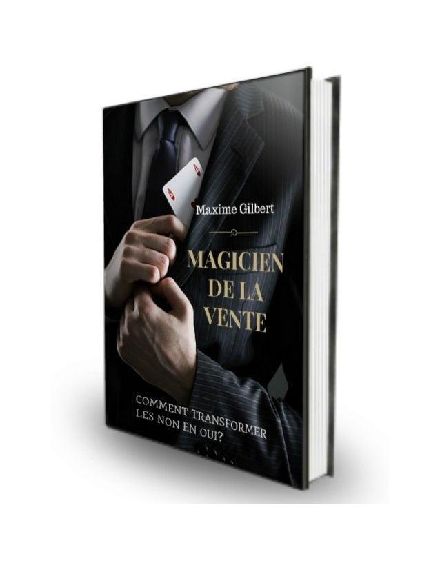 Introduction : Les vendeurs d'élite sont des illusionnistes Les vendeurs professionnels sont des magiciens, ils ont dévelo...