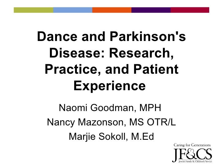 Dance and Parkinson's Disease: Research, Practice, and Patient Experience  Naomi Goodman, MPH  Nancy Mazonson, MS OTR/L Ma...