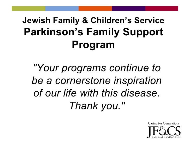 "Jewish Family & Children's Service Parkinson's Family Support Program ""Your programs continue to be a cornerstone ins..."