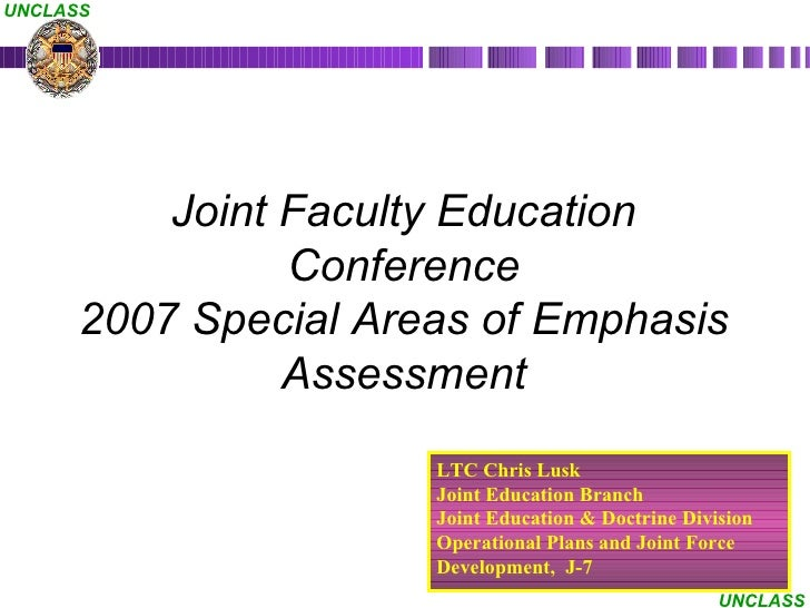Joint Faculty Education Conference 2007 Special Areas of Emphasis Assessment LTC Chris Lusk Joint Education Branch Joint E...