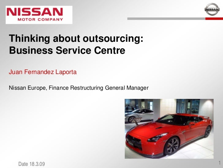 Thinking about outsourcing:Business Service CentreJuan Fernandez LaportaNissan Europe, Finance Restructuring General Manag...