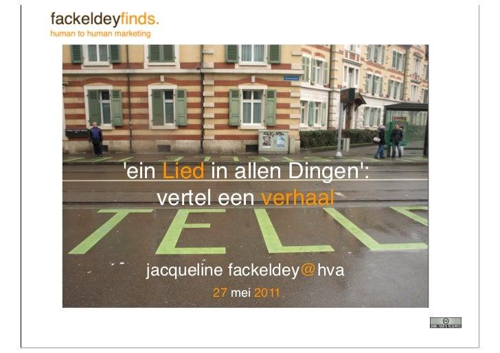 ein Lied in allen Dingen:    vertel een verhaal  jacqueline fackeldey@hva          27 mei 2011