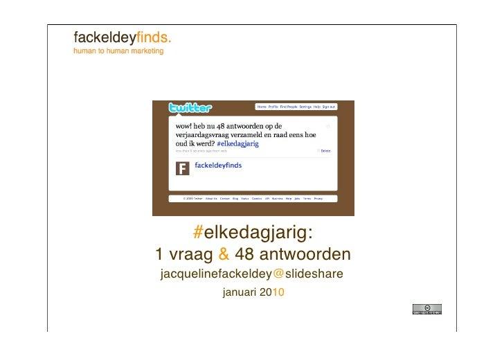 #elkedagjarig: 1 vraag & 48 antwoorden jacquelinefackeldey@slideshare           januari 2010