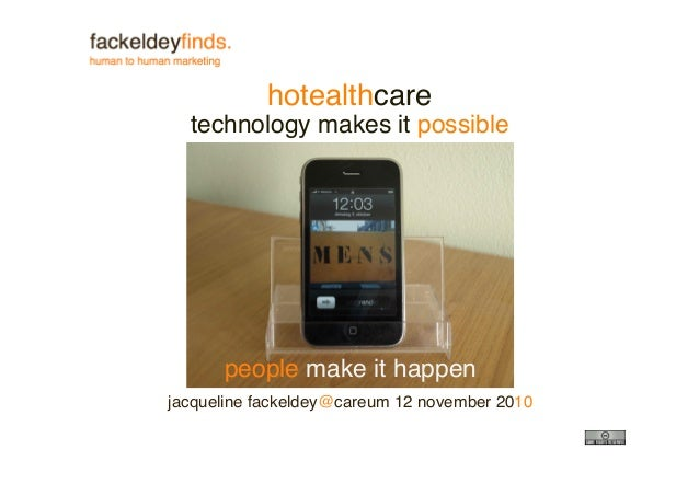 hotealthcare technology makes it possible people make it happen jacqueline fackeldey@careum 12 november 2010