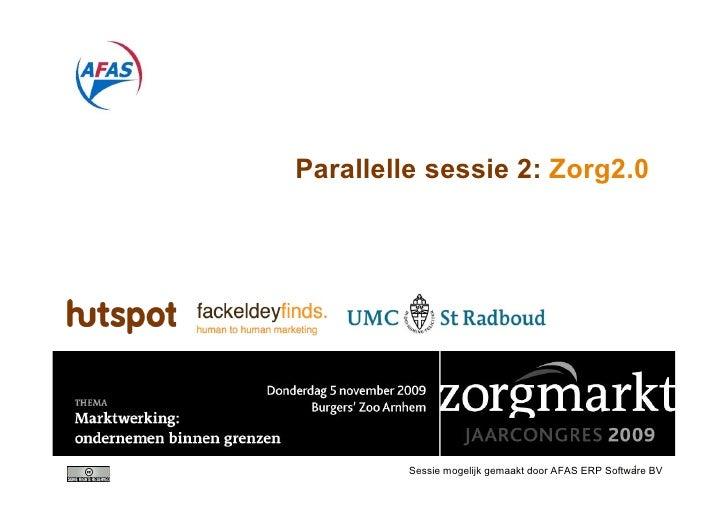 Parallelle sessie 2: Zorg2.0                                                         1          Sessie mogelijk gemaakt do...