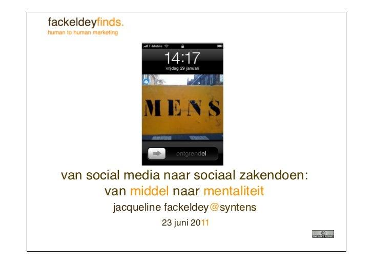 van social media naar sociaal zakendoen:       van middel naar mentaliteit        jacqueline fackeldey@syntens            ...