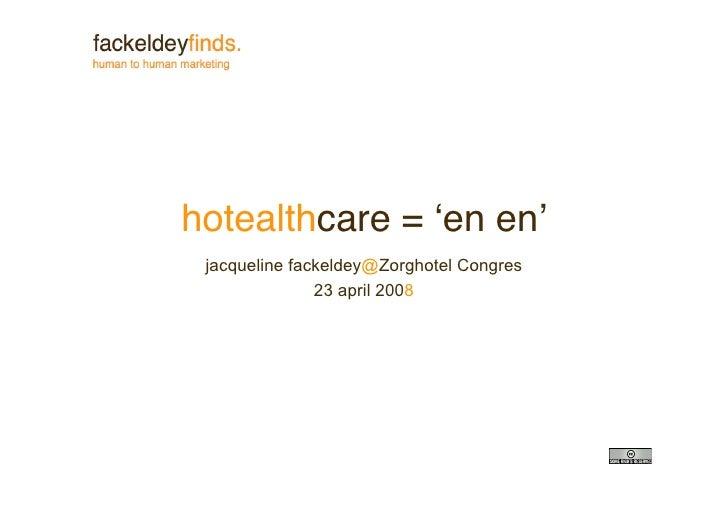 hotealthcare = !en en  jacqueline fackeldey@Zorghotel Congres                23 april 2008