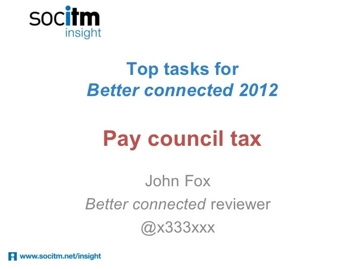 Top tasks forBetter connected 2012  Pay council tax         John FoxBetter connected reviewer        @x333xxx