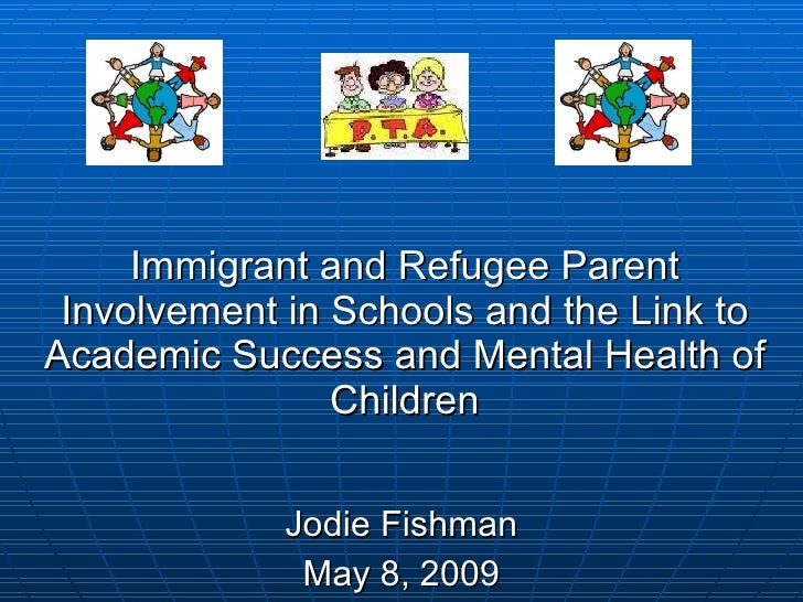 Immigrant and Refugee Parent Involvement in Schools and the Link to Academic Success and Mental Health of Children Jodie F...
