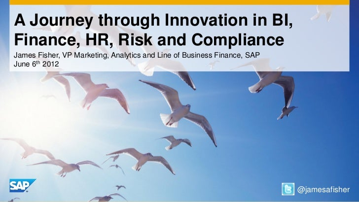A Journey through Innovation in BI,Finance, HR, Risk and ComplianceJames Fisher, VP Marketing, Analytics and Line of Busin...