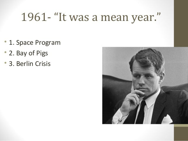 "1961- ""It was a mean year.""• 1. Space Program• 2. Bay of Pigs• 3. Berlin Crisis"