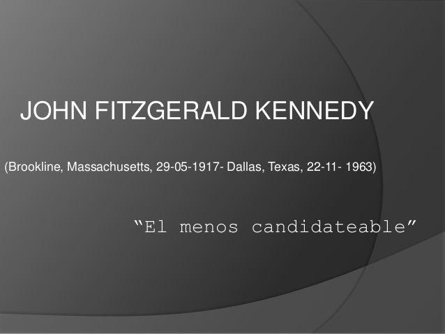 """El menos candidateable"" (Brookline, Massachusetts, 29-05-1917- Dallas, Texas, 22-11- 1963) JOHN FITZGERALD KENNEDY"