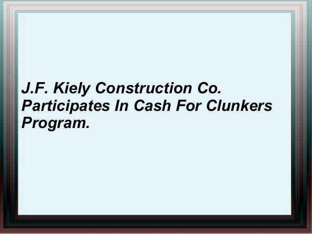 J.F. Kiely Construction Co. Participates In Cash For Clunkers Program.