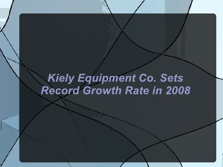Kiely Equipment Co. Sets Record Growth Rate in 2008