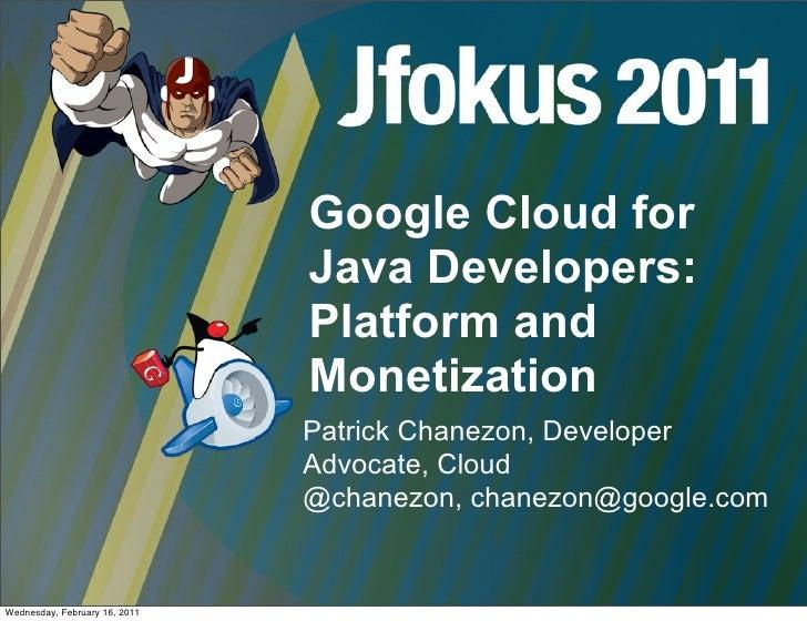 JFokus 2011 - Google Cloud for Java Developers: Platform and Monetization