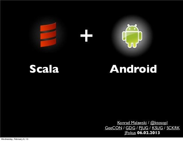 Scala     Android                                         Konrad Malawski / @ktosopl                                    Ge...