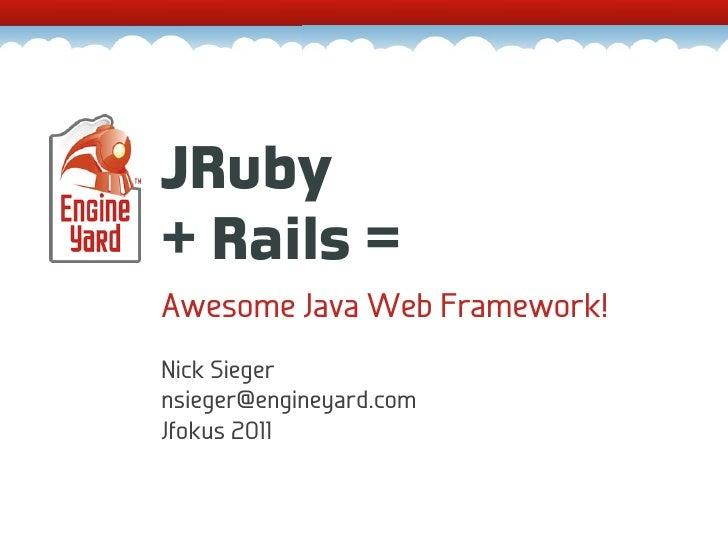 JRuby+ Rails =Awesome Java Web Framework!Nick Siegernsieger@engineyard.comJfokus 2011