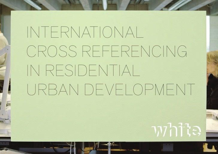 INTERNATIONALCROSS REFERENCINGIN RESIDENTIALURBAN DEVELOPMENT