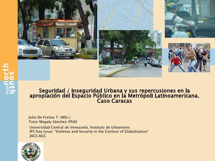 Seguridad / Inseguridad Urbana y sus repercusiones en la apropiación del Espacio Público en la Metrópoli Latinoamericana. ...