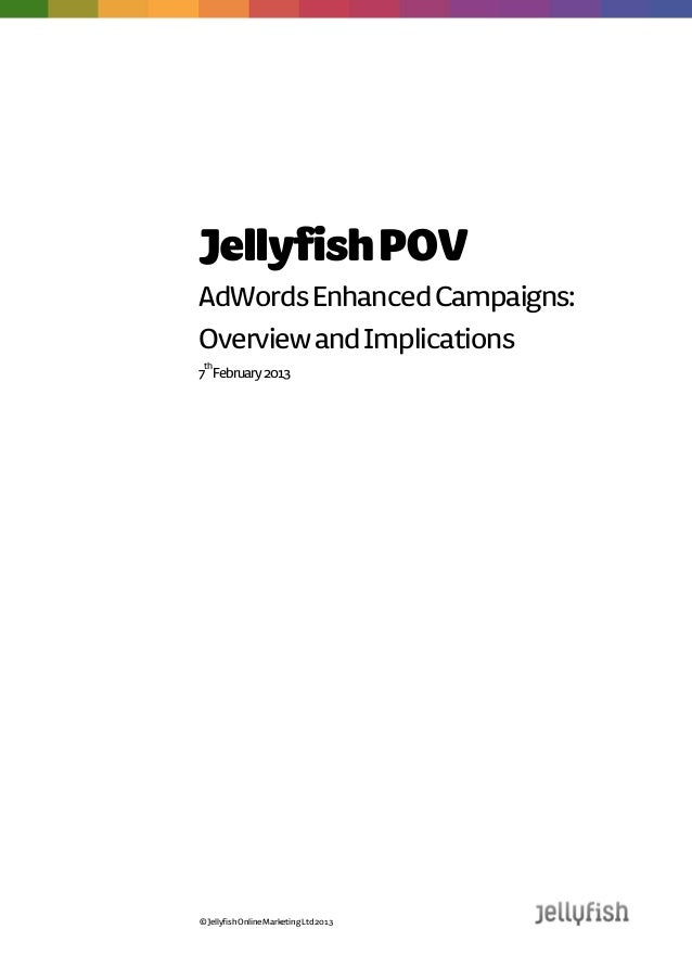 Jellyfish POVAdWords Enhanced Campaigns:Overview and Implications7thFebruary 2013© Jellyfish Online Marketing Ltd 2013