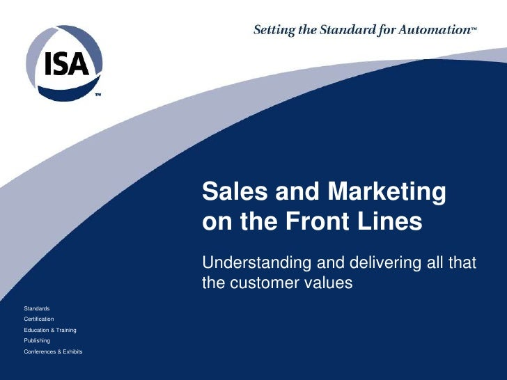 Sales and Marketing on the Front Lines: Understanding and Delivering All that the Customer Values