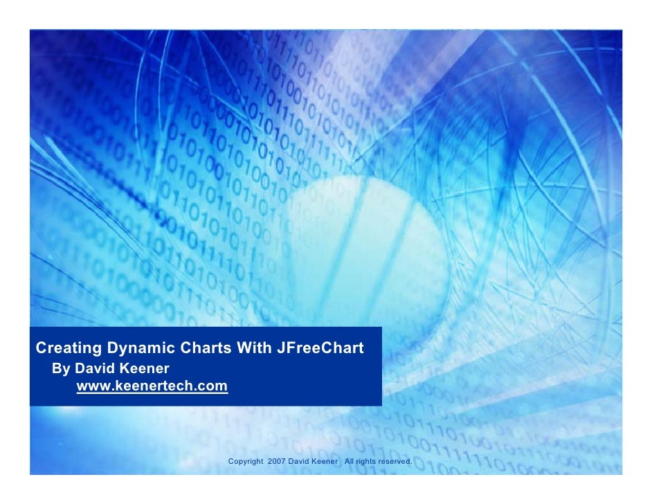 Creating Dynamic Charts With JFreeChart  By David Keener     www.keenertech.com                             Copyright 2007...