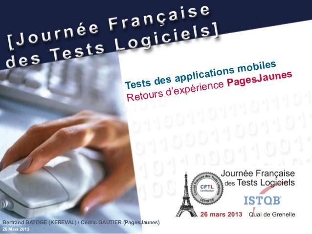 Tests des applications mobiles Retours d'expérience PagesJaunes Bertrand BATOGE (KEREVAL) / Cédric GAUTIER (PagesJaunes) 2...