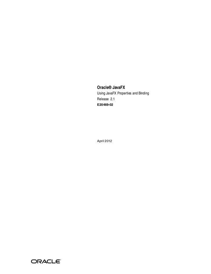 Oracle® JavaFXUsing JavaFX Properties and BindingRelease 2.1E20469-02April 2012