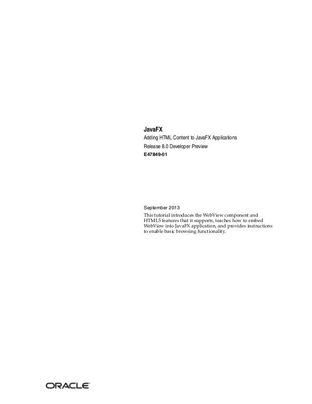 JavaFX Adding HTML Content to JavaFX Applications Release 8.0 Developer Preview E47849-01  September 2013 This tutorial in...