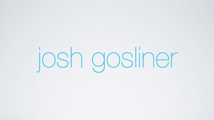 linkedin.com/in/goslinerjoshgoslinerfacebook.com/goslinerjoshgosliner.com