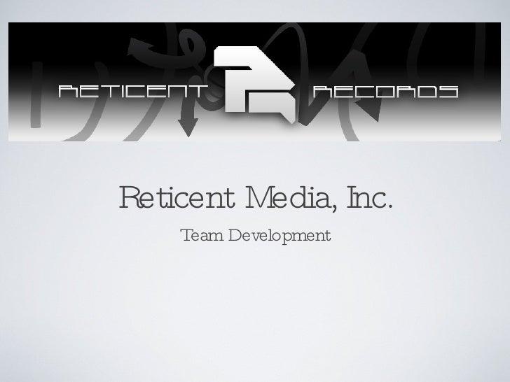Reticent Media, Inc. <ul><li>Team Development </li></ul>