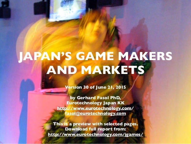 (c) 2015 Eurotechnology Japan KK www.eurotechnology.com Japan's game makers and markets (Version 30) June 21, 2015 JAPAN'S...