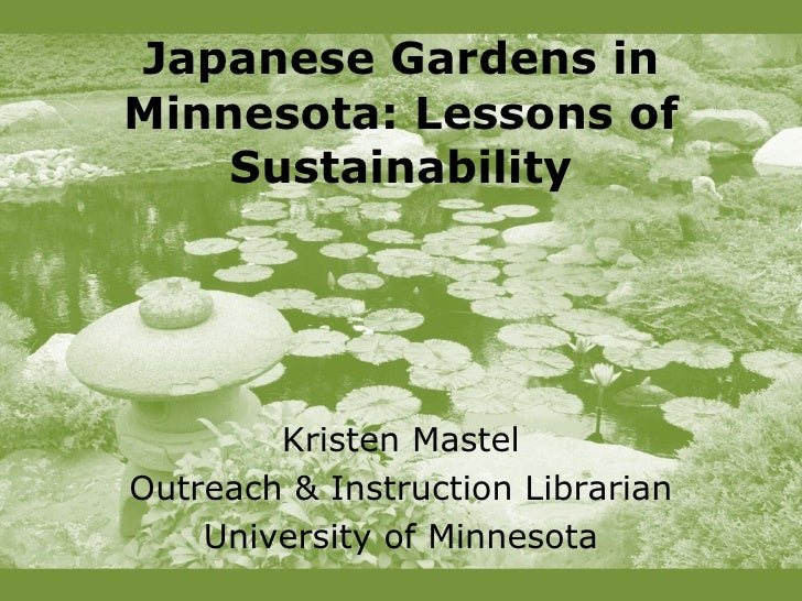 Japanese Gardens in Minnesota: Lessons of Sustainability Kristen Mastel Outreach & Instruction Librarian University of Min...