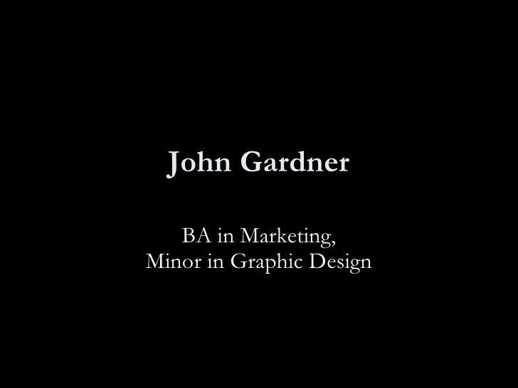 John Gardner BA in Marketing, Minor in Graphic Design