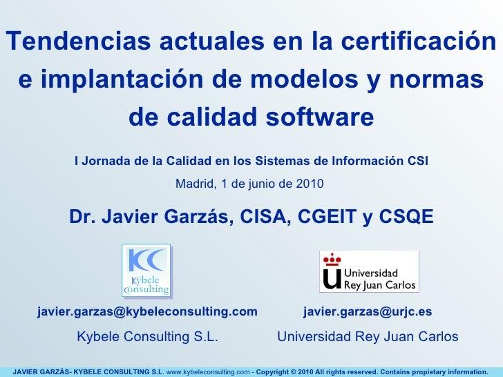 I Jornada CSI - Javier Garzás (Kybele Consulting) - Tendencias actuales en la certificación e implantación de modelos y normas de calidad software