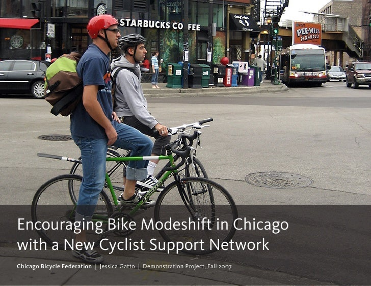 Encouraging Bike Modeshift in Chicago with a New Cyclist Support Network Chicago Bicycle Federation | Jessica Gatto | Demo...