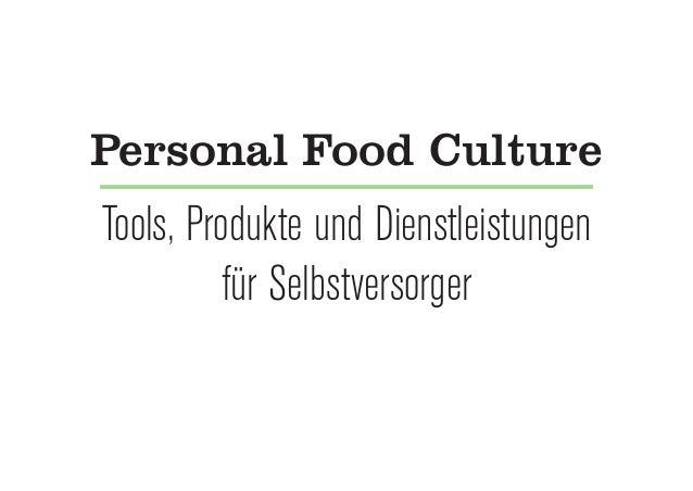 Tools, Produkte und Dienstleistungen für Selbstversorger Personal Food Culture