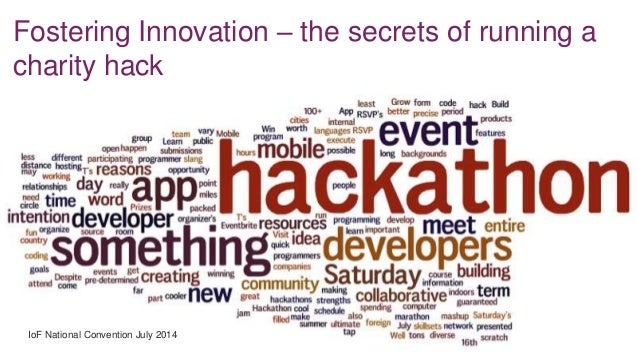 Fostering Innovation – the secrets of running a charity hack IoF National Convention July 2014