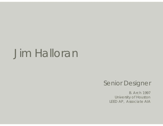 Jim Halloran               Senior Designer                            B. Arch 1997                   University of Houston...