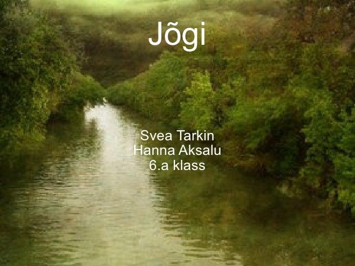 Jõgi Svea Tarkin Hanna Aksalu 6.a klass