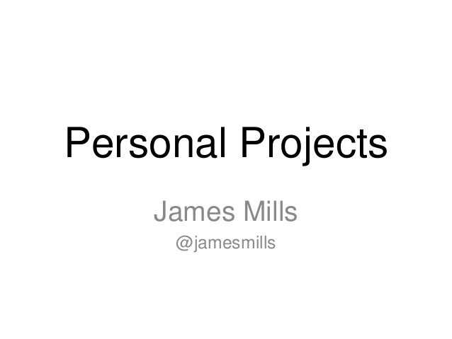Personal Projects    James Mills     @jamesmills