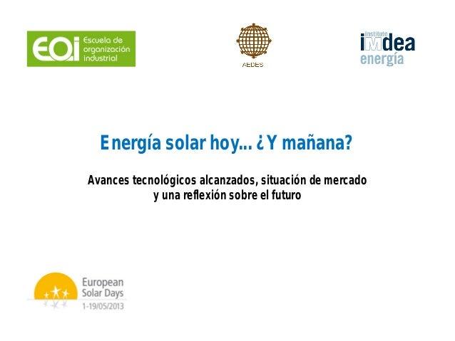 Energía solar hoy... ¿Y mañana?Avances tecnológicos alcanzados, situación de mercadoy una reflexión sobre el futuro
