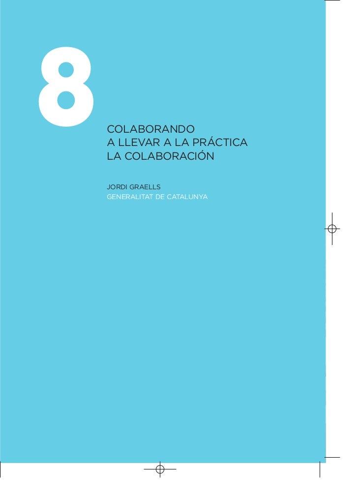 8   COLABORANDO    A LLEVAR A LA PRÁCTICA    LA COLABORACIÓN    JORDI GRAELLS    GENERALITAT DE CATALUNYA